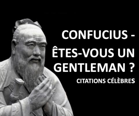 CONFUCIUS – COMMENT DEVENIR UN GENTLEMAN? | CITATIONS CÉLÈBRES (#32)