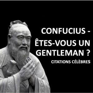 Confucius – Comment devenir un gentleman?   Citations célèbres (#32)