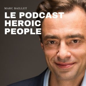 Marc Baillet Heroic People Podcast